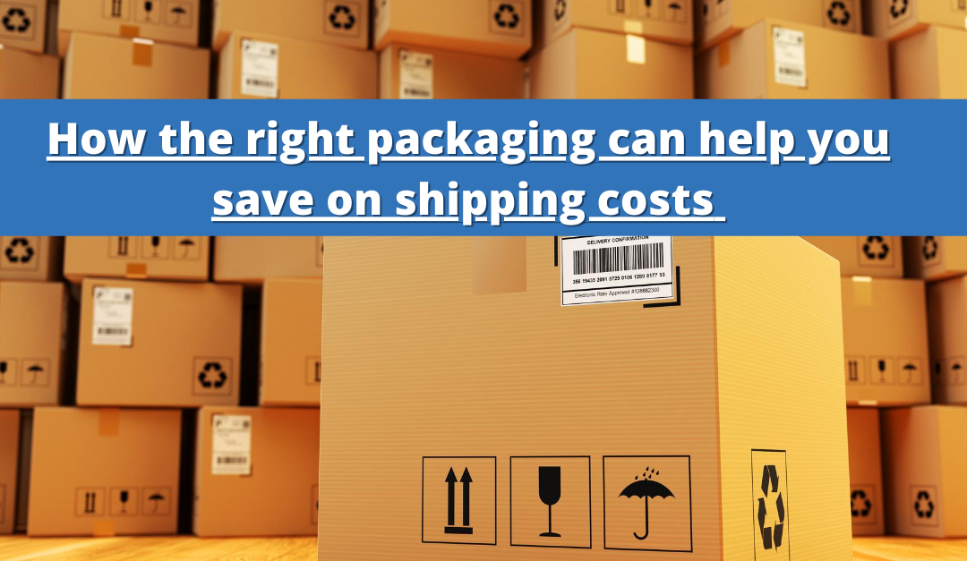 How the Right Packaging can Help you Save on Shipping Costs